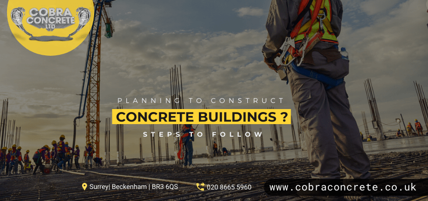 Planning To Construct Concrete Buildings? Know The 7 Steps Involved
